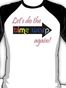 It's the Time Warp!!!!! T-Shirt