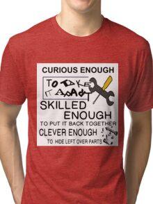 CURIOUS ENOUGH TO TAKE APART Tri-blend T-Shirt