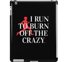 I run to burn off the crazy! iPad Case/Skin
