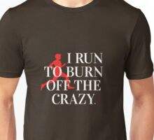 I run to burn off the crazy! Unisex T-Shirt