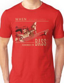 When You Are Lonely Remember I'M Bass Player Unisex T-Shirt
