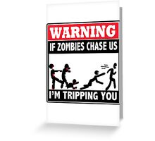 Warning If Zombies Chase Us I'm tripping you Greeting Card