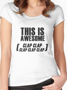 This Is Awesome (clap clap clap clap clap) Women's Fitted Scoop T-Shirt