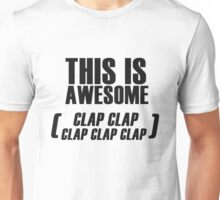 This Is Awesome (clap clap clap clap clap) Unisex T-Shirt