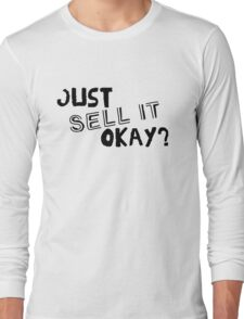 Just Sell it, Okay? Long Sleeve T-Shirt