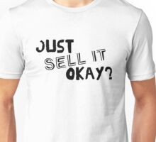 Just Sell it, Okay? Unisex T-Shirt