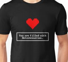 You are filled with determination - Undertale Unisex T-Shirt