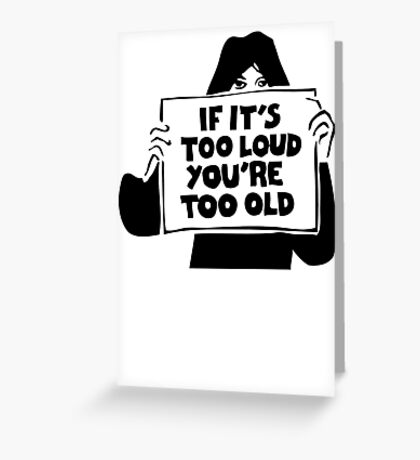 Too Loud Too Old Greeting Card