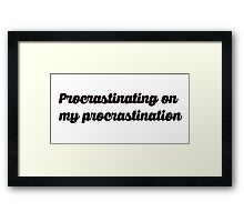procrastinating on my procrastination Framed Print