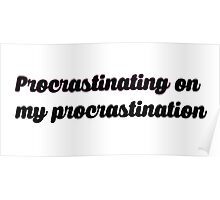 procrastinating on my procrastination Poster