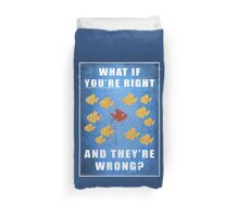 You're right, and they're wrong? Duvet Cover