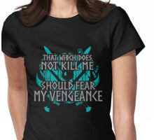 that which does not kill me, should fear my vengeance - shieldmaiden Womens Fitted T-Shirt