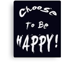 Choose To Be Happy Canvas Print