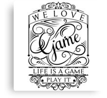 Life Is A Game, Play It (Black) Canvas Print