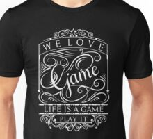 Life Is A Game, Play It Unisex T-Shirt