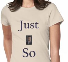 Just So Womens Fitted T-Shirt