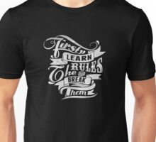 first learn rules the break them Unisex T-Shirt