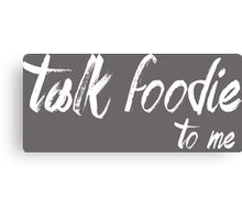 Lets talk foodie Canvas Print
