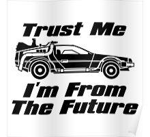 Trust Me I'm From The Future BTTF Delorean  Poster