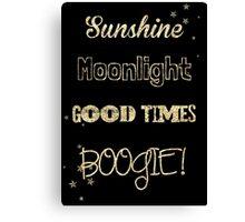 Sunshine, Moonlight, Good times, BOOGIE! Canvas Print