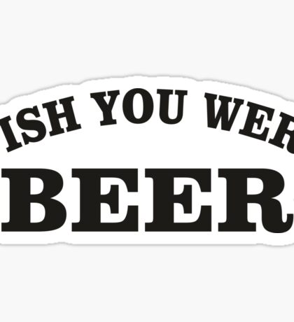 Its Always Sunny in Philadelphia - Whish You Were Beer Sticker