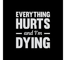 Everything Hurts & I'm Dying Photographic Print