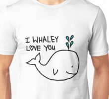 I Whaley Love You Unisex T-Shirt