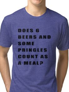 Does 6 beers and some Pringles count as a meal? Tri-blend T-Shirt
