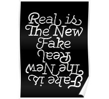 Fake is the new Real. Real is the new Fake. Poster