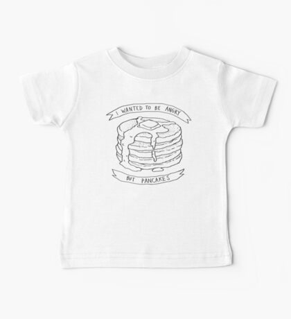 I Wanted to Be Angry But Pancakes Baby Tee