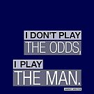 I DON'T PLAY THE ODDS, I PLAY THE MAN. by ShubhangiK