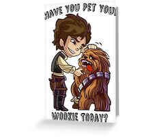 Have You Pet Your Wookie Today? Greeting Card