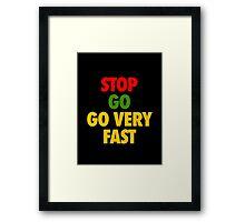 STOP GO GO VERY FAST Framed Print