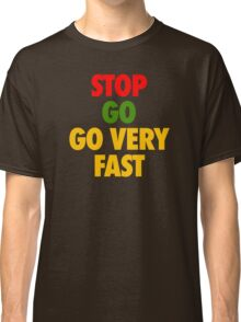 STOP GO GO VERY FAST Classic T-Shirt