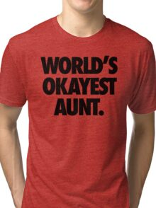WORLD'S OKAYEST AUNT. Tri-blend T-Shirt