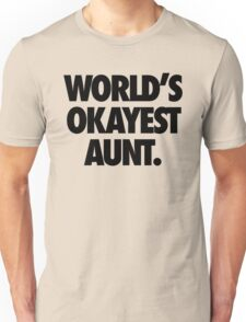 WORLD'S OKAYEST AUNT. Unisex T-Shirt