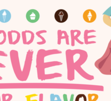 The Odds are NEVER in Our Flavor Sticker