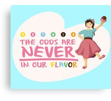 The Odds are NEVER in Our Flavor Canvas Print