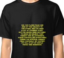 You don't believe in the Force do you? Star Wars quote  Classic T-Shirt