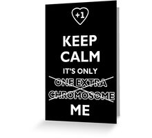 Keep Calm It's Only (One Extra Chromosome) Me. For Down Syndrome awareness Greeting Card