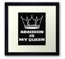 Abaddon is my queen white Framed Print