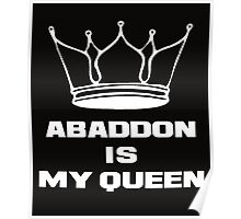 Abaddon is my queen white Poster