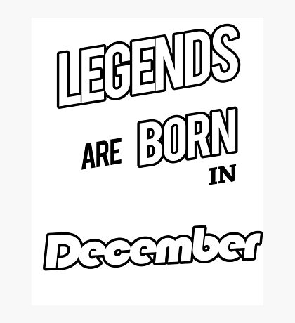 Legends December Born Photographic Print
