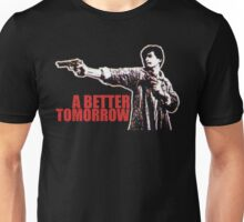 A Better Tomorrow Unisex T-Shirt