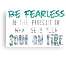 be fearless in the pursuit of what sets your soul on fire 2 Canvas Print