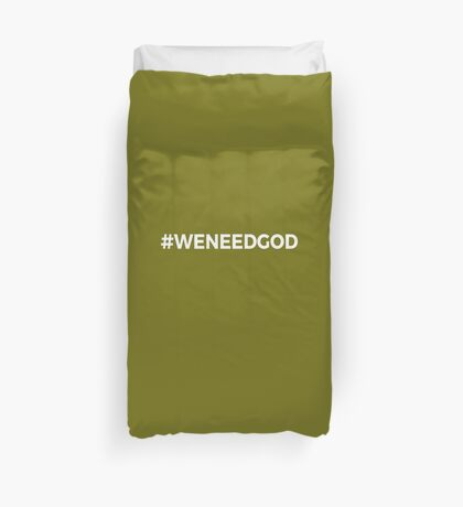 #WeNeedGod We Need God Christianity Duvet Cover