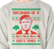 Trump is dreaming of a White Christmas Pullover