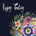 ENJOY TODAY  by GloriaSanchez