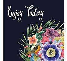 ENJOY TODAY  Photographic Print