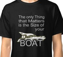 The only Thing that matters is the Size of your Boat T-Shirt Classic T-Shirt